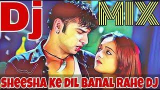 Sheesha Ke Dil Banal Rahe Dj || Hindi Di || Bewafai Mix || Dj Sonu Begampur