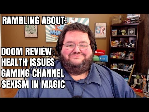 Rambling: DooM, Sexism in Magic, Gaming Channel