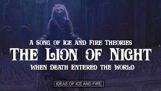 ASOIAF Theories: The Lion of Night, When Death Entered the World