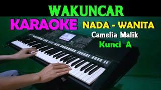 WAKUNCAR - Camelia Malik | KARAOKE Nada Wanita ,HD