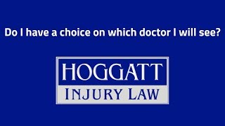 Hoggatt Law Office, P.C. Video - Do I have a choice on which doctor I will see?