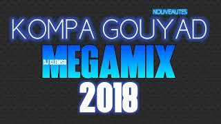 NOUVEAUTÉS !! KOMPA GOUYAD MEGAMIX 100% 2018 !! DJ CLEMSO