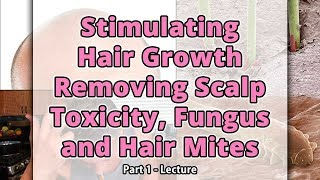 Stimulating Hair Growth Removing Scalp Toxcity, Fungus & Hair Mites Part 1 | Dr. Robert Cassar