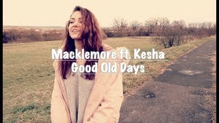 Good Old Days - Macklemore ft. Kesha | Cover
