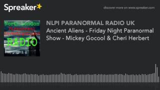 Ancient Aliens - Friday Night Paranormal Show - Mickey Gocool & Cheri Herbert