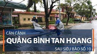 Cận cảnh Quảng Bình tan hoang sau bão số 10 | VTC1