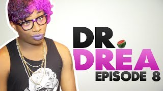 Dr. Drea: Episode 8