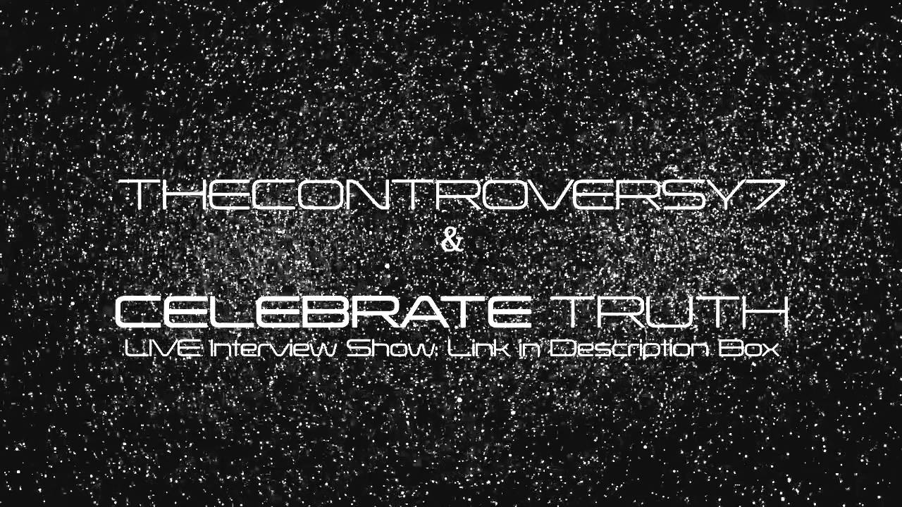 LIVE Show: Thecontroversy7 & Celebrate Truth LIVE INTERVIEW Promo