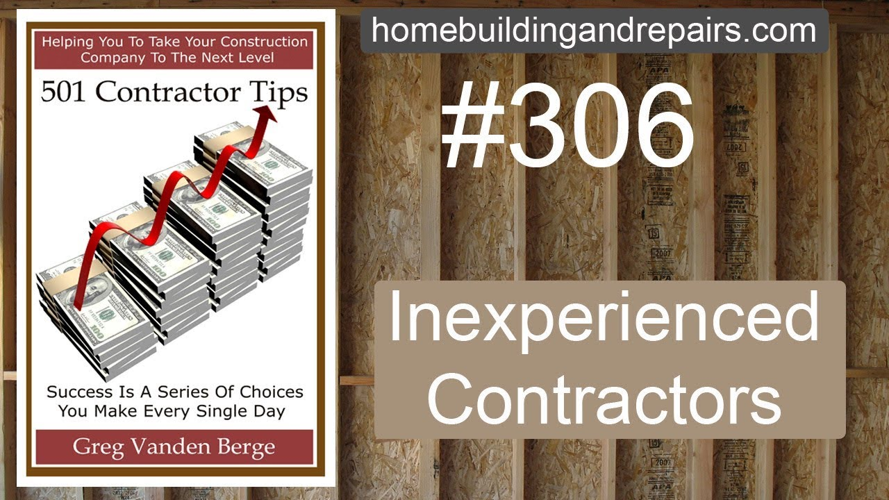 Problems Dealing With Inexperience Contractor Business Tip 306