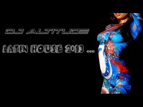 2013 Latin House+Latin Dance Club Mix +Salsa+Rumba+Tango+House Music DJ Altitude