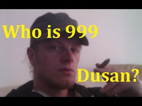 Who Is 999 Dusan?