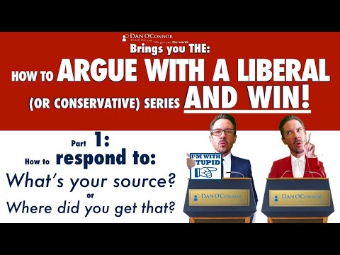 "How to Argue with a Liberal (or conservative) & Win | #1-What to say to ""Where'd you get that info?"""