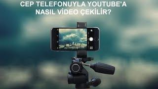 Cep Telefonuyla Youtube'a Nasıl Video Çekilir? | Telefonla Film Çekmek