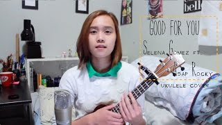 Good For You - Selena Gomez ft. A$AP Rocky   Ukulele Cover   ItsChrisstime