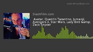 Avatar, Quentin Tarantino, Jumanji, Avengers 4, Star Wars, Lady Bird & Zack Snyder