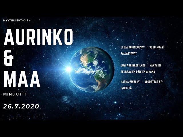 26.7.2020 - AMM - Ufoja Auringossa, Uusi Aurinkopilkku, Hanna-myrsky ja KP-Indeksi