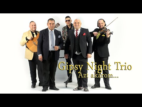 Gipsy Night Trio - Azt Akarom