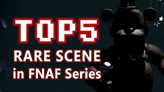 TOP 5 RARE SCENE in FNAF Series