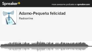 Adamo-Pequeña felicidad (hecho con Spreaker)
