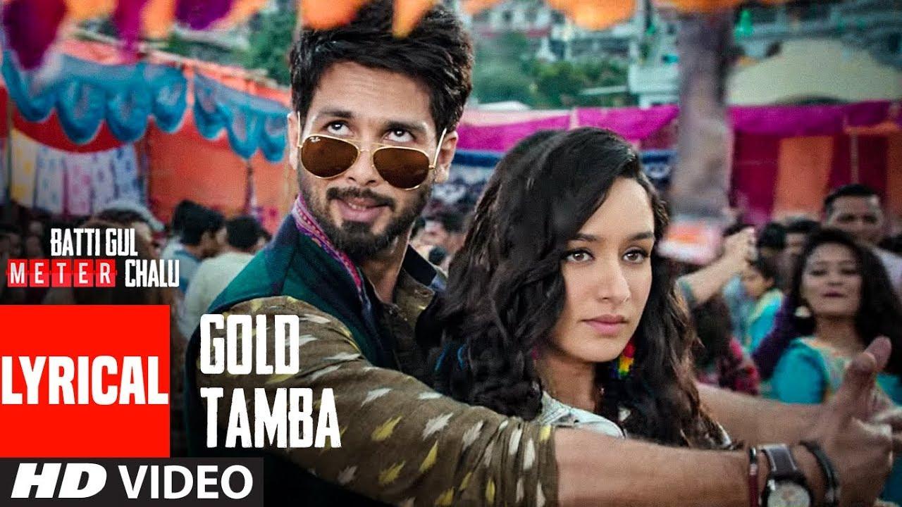 Download Gold Tamba Video With Lyrics | Batti Gul Meter Chalu | Shahid Kapoor, Shraddha Kapoor