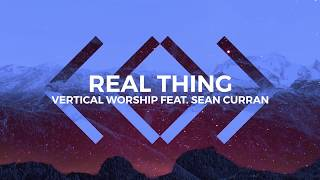 Vertical Worship - Real Thing feat. Sean Curran (Official Lyric Video)