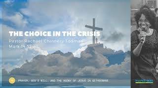 The Choice in the Crisis // Hopes Way Sermon // Mark 14