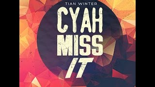 Tian Winter - Cyah Miss It [SOCA 2015]