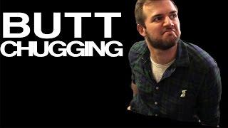 Butt Chugging