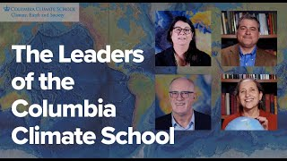 A School Like No Other | Meet the Columbia Climate School and its Leaders