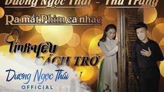 Phim Ca Nhạc Tình Yêu Cách Trở - Dương Ngọc Thái ft Thu Trang Full HD