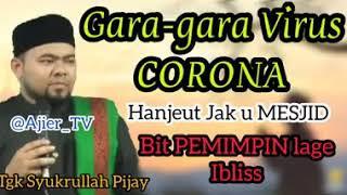 Ceramah Tgk Syukrullah Pijay Gara Virus Corona
