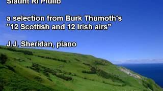 Slaunt Ri Plulib (an Irish air arr. by Burk Thumoth) J.J. Sheridan, piano