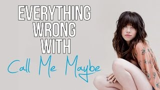 "Everything Wrong With Carly Rae Jepsen - ""Call Me Maybe"""