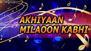 """Akhiyaan Milaoon Kabhi"" 