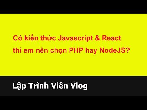 Tư vấn lập trình viên - 149 Đã có kiến thức Javascript & ReactJS thì em nên chọn PHP hay NodeJS?