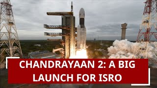 Chandrayaan 2: A big launch for ISRO, a massive leap for India towards moon