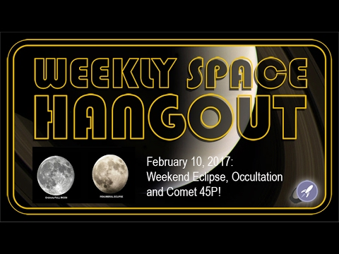 Weekly Space Hangout - Feb 10, 2017: Weekend Eclipse, Occultation and Comet 45P!
