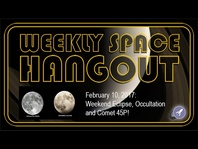 weekly-space-hangout-feb-10-2017-weekend-eclipse-occultation-and-comet-45p