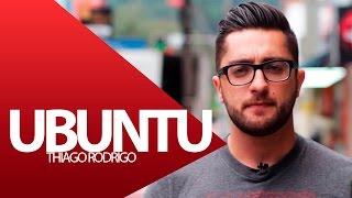 Ubuntu - Thiago Rodrigo