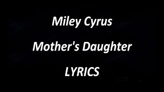 Miley Cyrus - Mother's Daughter- LYRICS