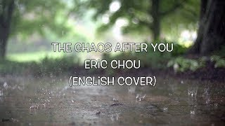 The Chaos After You - Eric Chou (English Cover) Danny