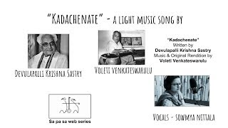 Telugu light music - Kadachenatey