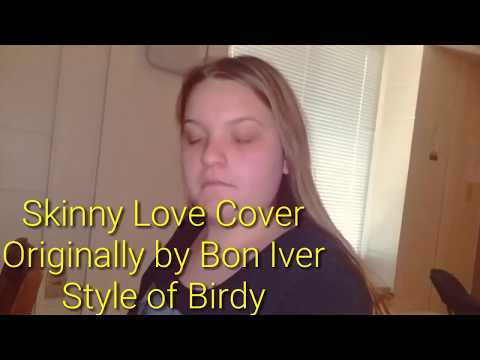 Skinny Love Cover Original by Bon Iver Style of Birdy