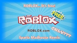 ROBLOX... It's free! - Sparta Madhouse Remix