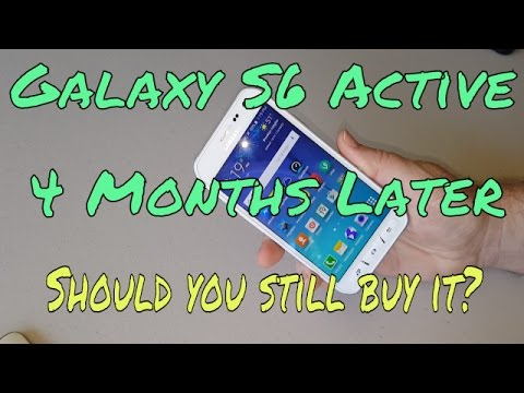 Galaxy S6 Active After 4 months. Should you still buy it