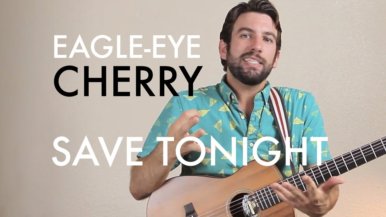 Eagle Eye Cherry Save Tonight Guitar Lessontutorial Youtube