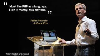 dotScale 2014 - Fabien Potencier - My Take on PHP