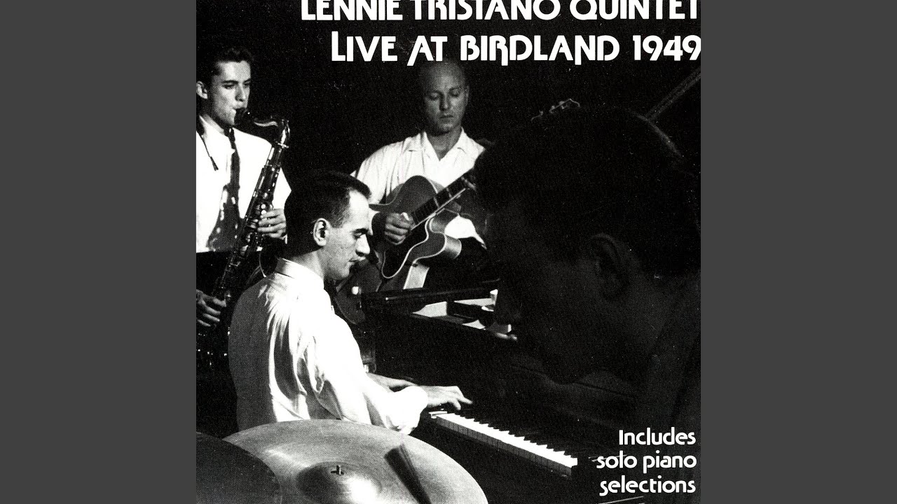Lennie Tristano Quintet With Warne Marsh And Billy Bauer - Live At Birdland 1949