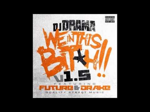 DJ Drama Ft. Future & Drake - We In This Bitch (Remix) (LYRICS)