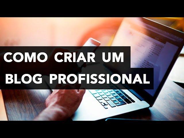Como Criar Um Blog Profissional - TUTORIAL PRÁTICO